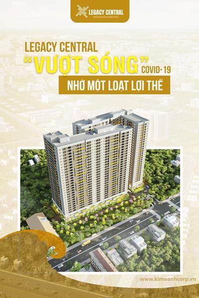 """Khu Căn Hộ Legacy Central Của Kim Oanh Group """"Đầu tư 1 – lợi ích 3"""""""